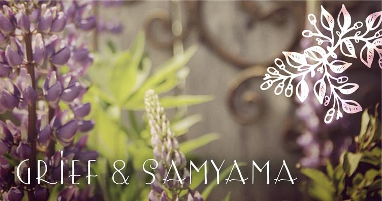 Grief & Samyama
